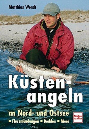 """Küstenangeln an Nord- und Ostsee: Flussmündungen - Bodden - Meer"""" von Matthias Wendt"""